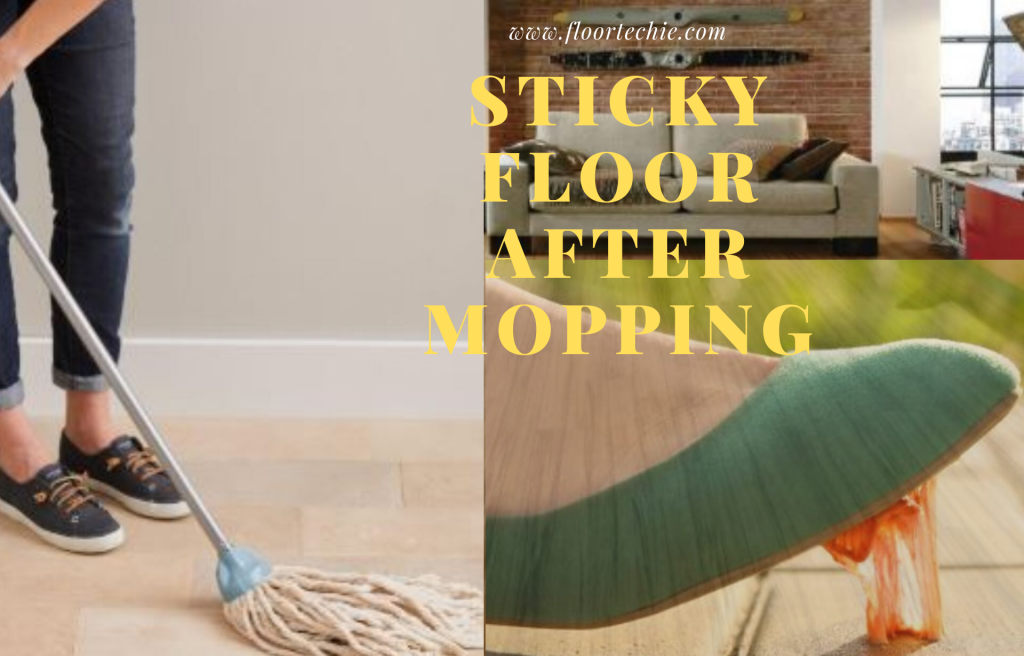 sticky floor aftre mopping, causes, remedies