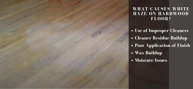 What causes whaite haze on hardwood floor. What makes my floor hazy?