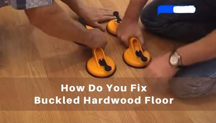 How Do You Fix Buckled Hardwood Floor?