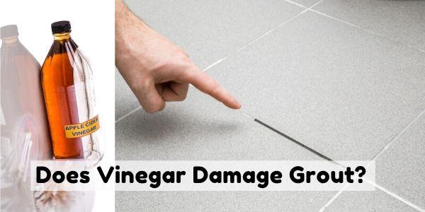 Does Vinegar Damage Grout?
