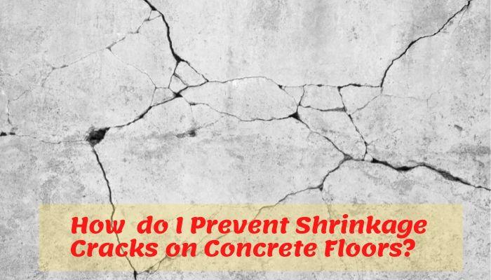 Howdo I Prevent Shrinkage Cracks on Concrete Floors?