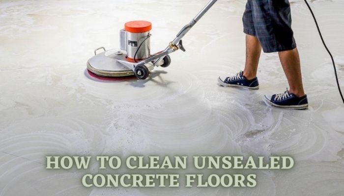 how to clean unsealed concrete floor indoor