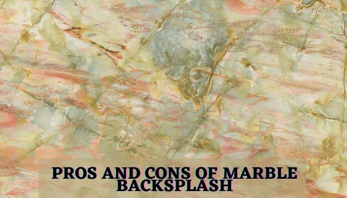 marble backsplash pros and cons, advantaged and disadvantages of marble backsplash