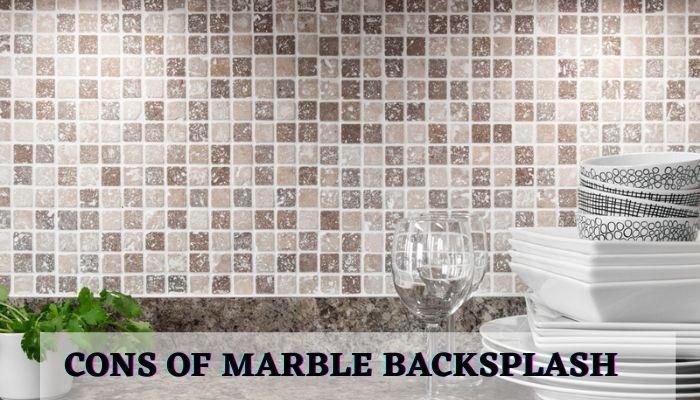 cons of marble back splash, disadvantages, drawbacks