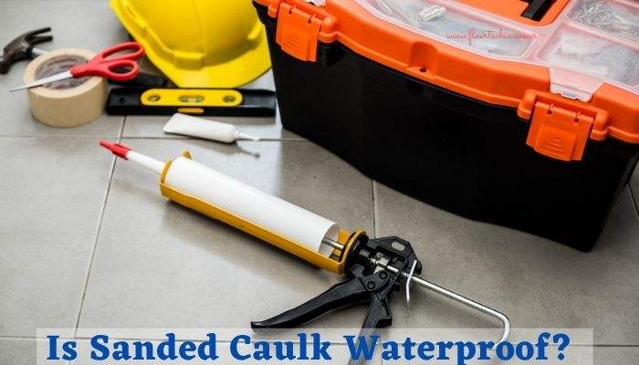Is Sanded Caulk Waterproof? can i use sanded caulk in shower? do i need to seal sanded caulk?