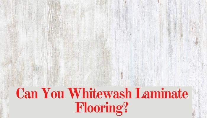Can you whitewash laminate flooring?