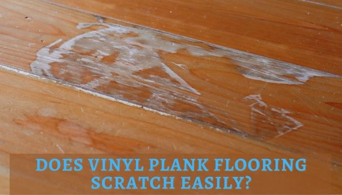 How to Remove Scratches from Vinyl Flooring?Does vinyl plank flooring scratch easily?