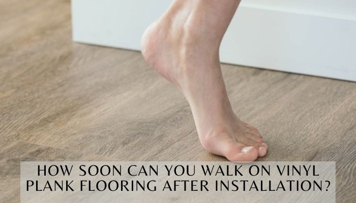 How Soon Can You Walk on Vinyl Plank Flooring after Installation?How to make new LVP flooring ready quickly,