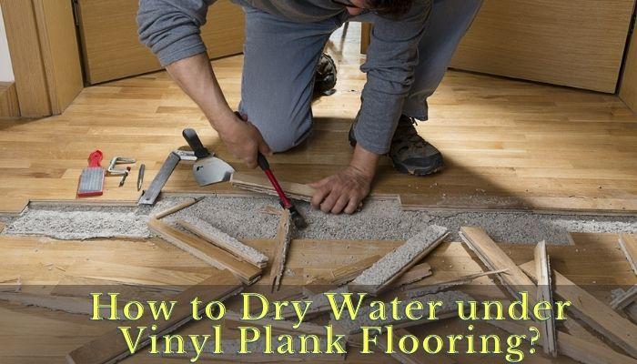 How to Dry Water under Vinyl Plank Flooring?
