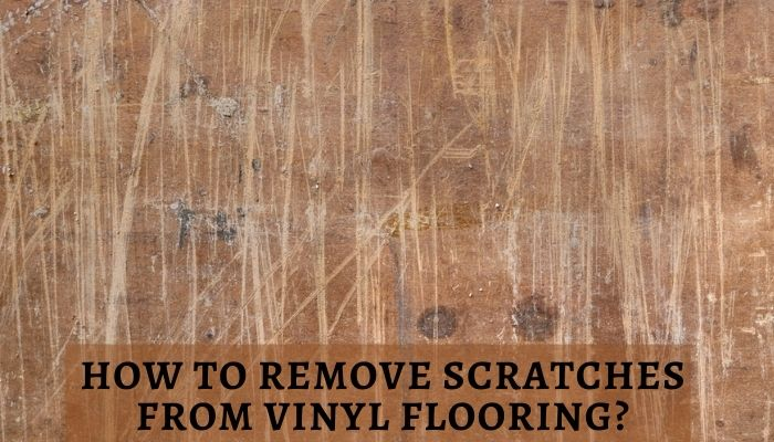 How to Remove Scratches from Vinyl Flooring?