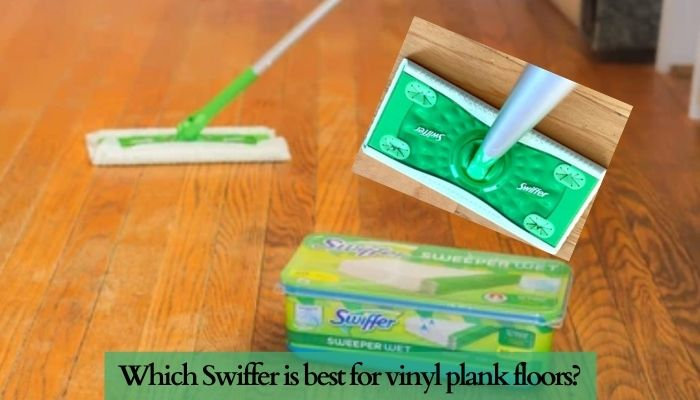 Which Swiffer is best for vinyl plank floors?