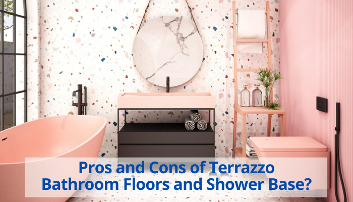 Is Terrazzo Good for Bathroom Floors and Shower Base? Pros and cons, drawbacks and benefits