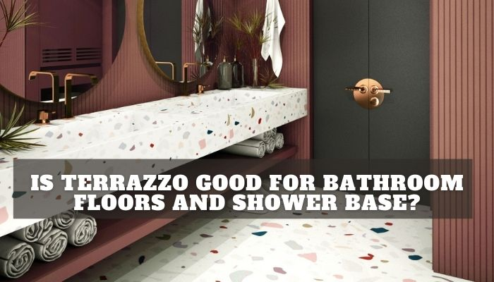 Is Terrazzo Good for Bathroom Floors and Shower Base? Pros and cons