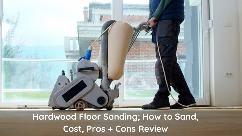 Hardwood Floor Sanding;  How to sand, Cost, Pros  and Cons Review