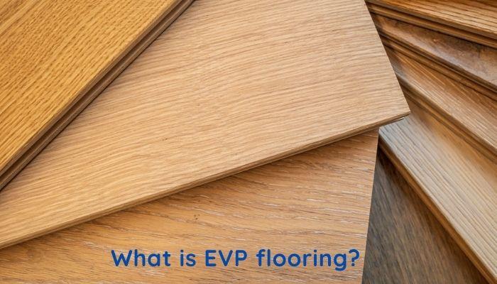 What is EVP Flooring?