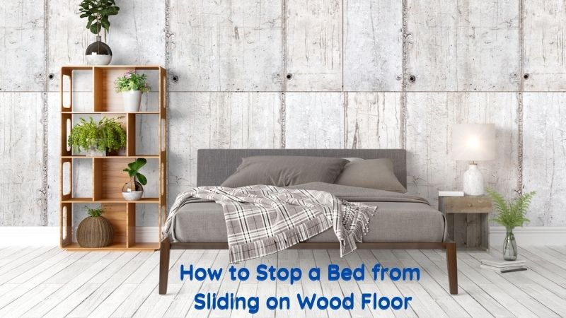 How to Stop a Bed from Sliding on Wood Floor