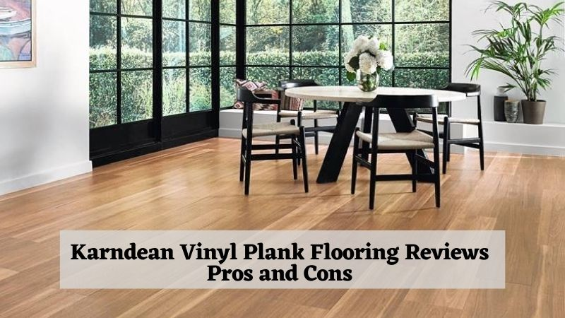 Karndean Vinyl Plank Flooring Reviews Cost per Square Foot, Pros and Cons