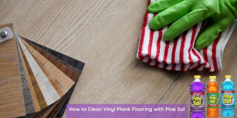 How to Clean Vinyl Plank Flooring with Pine Sol