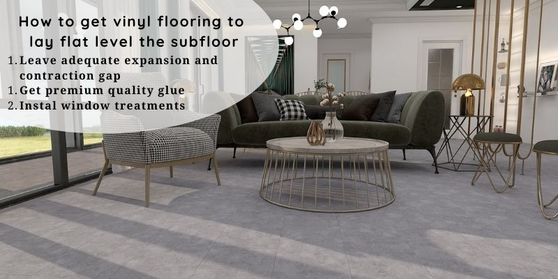 How to get vinyl flooring to lay flat